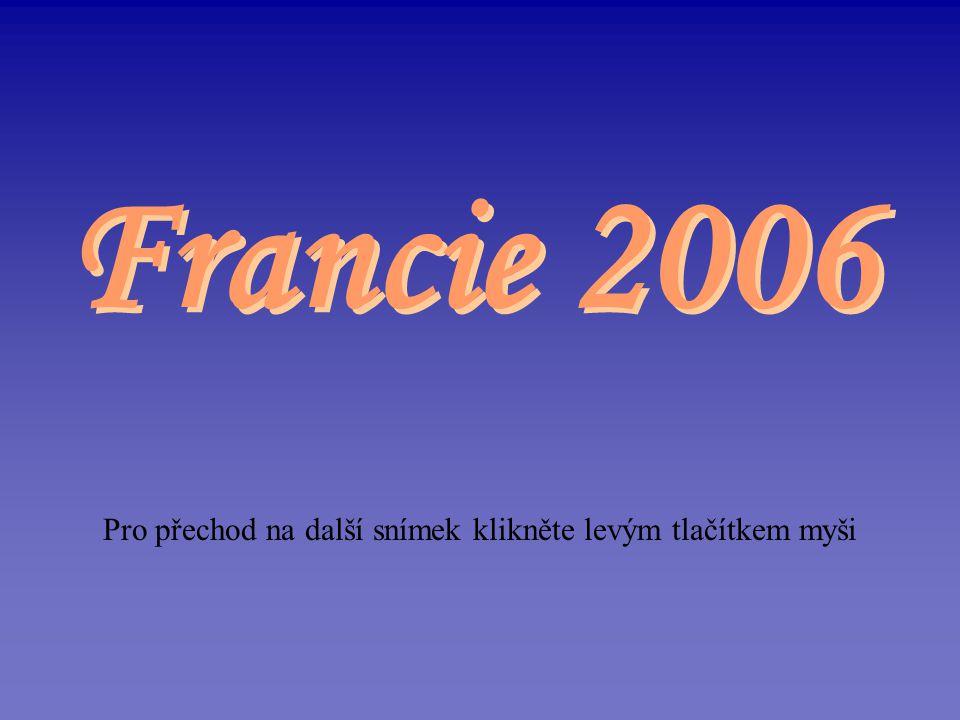 Pro přechod na další snímek klikněte levým tlačítkem myši Francie 2006