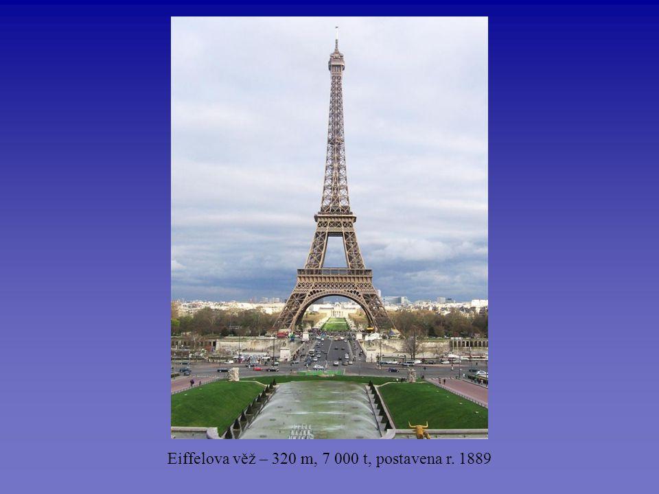 Eiffelova věž – 320 m, 7 000 t, postavena r. 1889