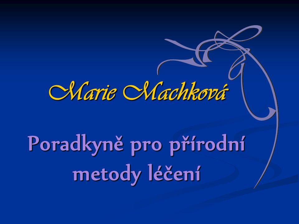 Marie Machková Poradkyně pro přírodní metody léčení