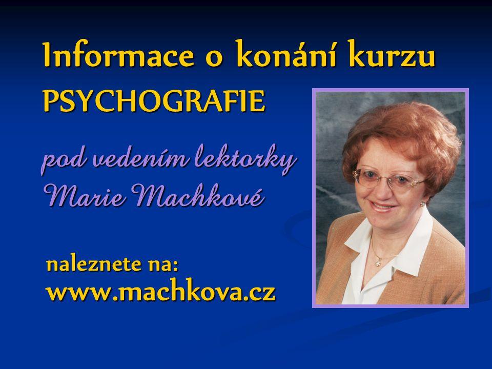 www.machkova.cz naleznete na: Informace o konání kurzu PSYCHOGRAFIE pod vedením lektorky Marie Machkové