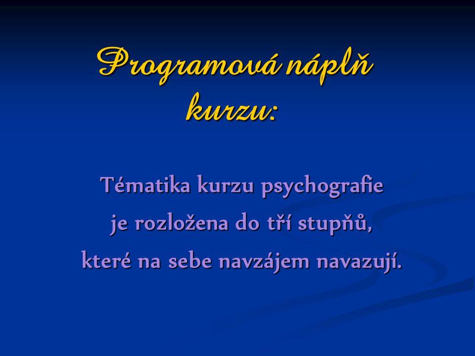 Programová náplň kurzu: Tématika kurzu psychografie je rozložena do tří stupňů, které na sebe navzájem navazují.