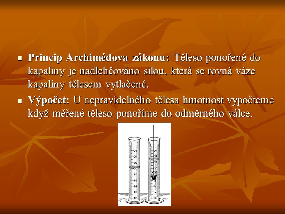 Princip Archimédova zákonu: Těleso ponořené do kapaliny je nadlehčováno silou, která se rovná váze kapaliny tělesem vytlačené. Princip Archimédova zák