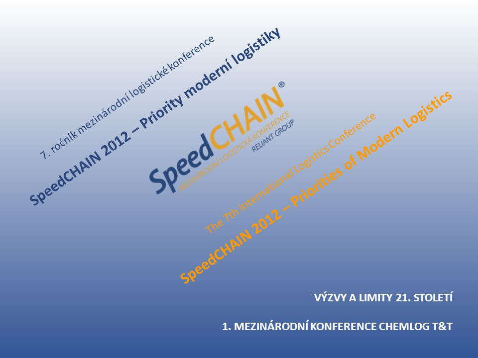 SpeedCHAIN 2012 – Priority moderní logistiky The 7th International Logistics Conference SpeedCHAIN 2012 – Priorities of Modern Logistics 7.