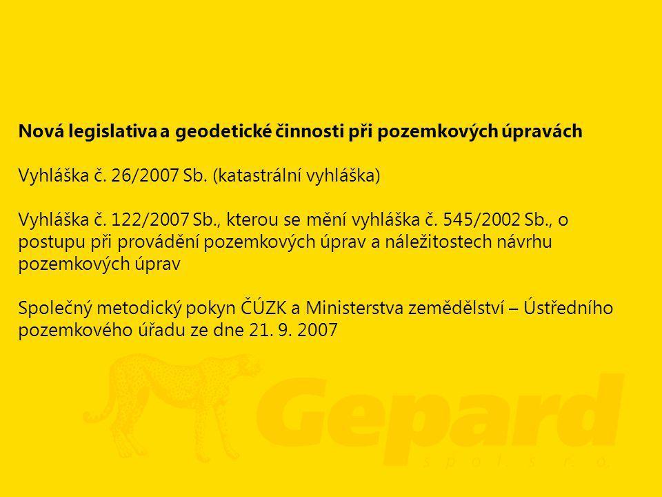 Nová legislativa a geodetické činnosti při pozemkových úpravách Vyhláška č. 26/2007 Sb. (katastrální vyhláška) Vyhláška č. 122/2007 Sb., kterou se měn
