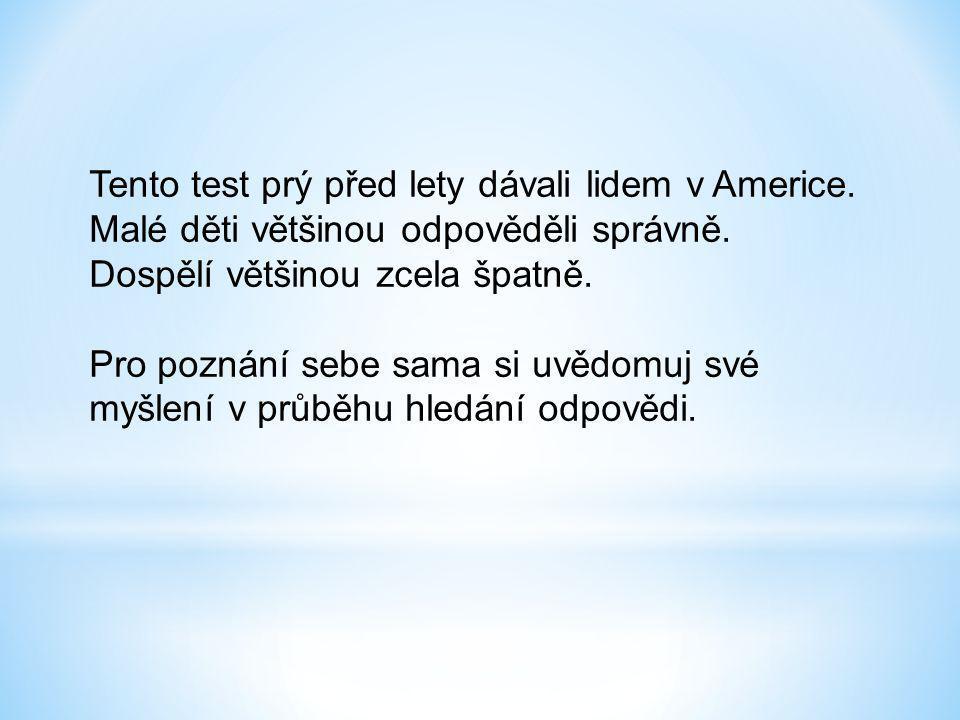 Tento test prý před lety dávali lidem v Americe. Malé děti většinou odpověděli správně.