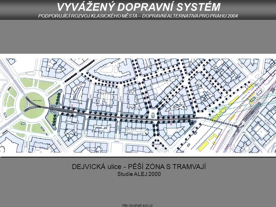 http://praha6.ecn.cz DEJVICKÁ ulice - PĚŠÍ ZÓNA S TRAMVAJÍ DOSTUPNOST ÚZEMÍ OBVODNÍ ÚŘAD PRAHY 6 VYVÁŽENÝ DOPRAVNÍ SYSTÉM PODPORUJÍCÍ ROZVOJ KLASICKÉHO MĚSTA – DOPRAVNÍ ALTERNATIVA PRO PRAHU 2004
