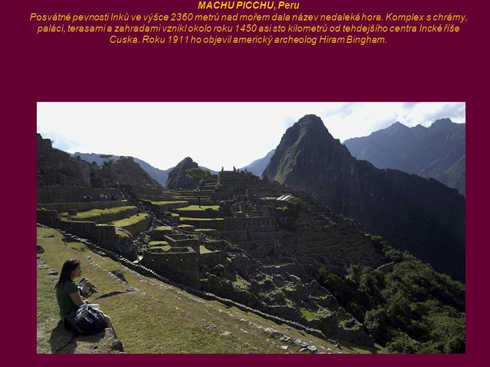 MACHU PICCHU, Peru Posvátné pevnosti Inků ve výšce 2360 metrů nad mořem dala název nedaleká hora.