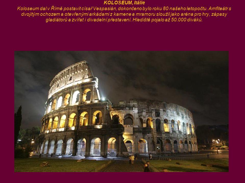 KOLOSEUM, Itálie Koloseum dal v Římě postavit císař Vespasián, dokončeno bylo roku 80 našeho letopočtu.