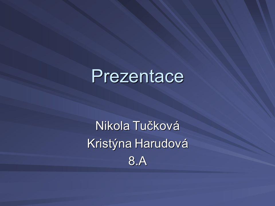 Prezentace Nikola Tučková Kristýna Harudová 8.A