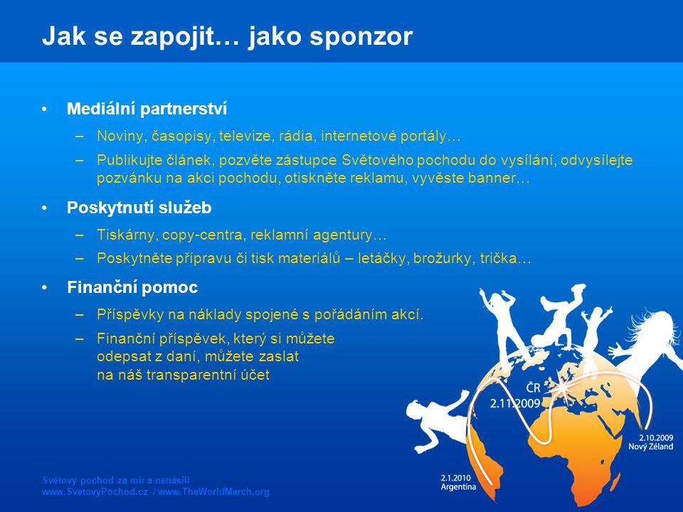 Světový pochod za mír a nenásilí www.SvetovyPochod.cz / www.TheWorldMarch.org Jak se zapojit… jako sponzor Mediální partnerství –Noviny, časopisy, tel