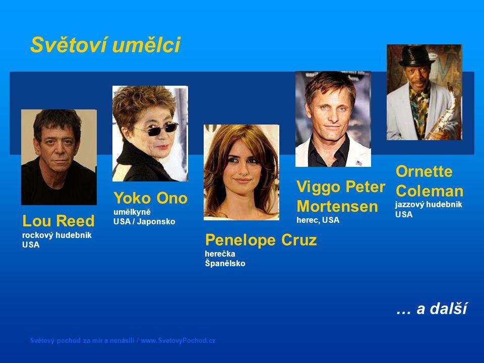 Světový pochod za mír a nenásilí / www.SvetovyPochod.cz Světoví umělci Ornette Coleman jazzový hudebník USA Yoko Ono umělkyně USA / Japonsko Penelope