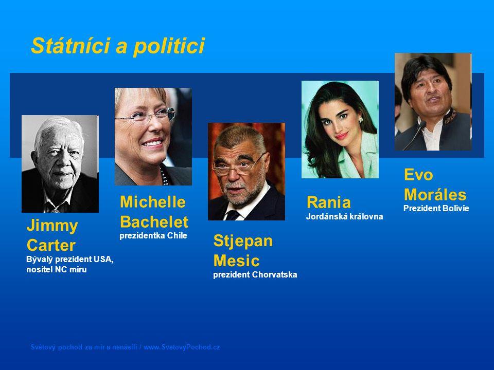 Světový pochod za mír a nenásilí / www.SvetovyPochod.cz Státníci a politici Michelle Bachelet prezidentka Chile Rania Jordánská královna Jimmy Carter