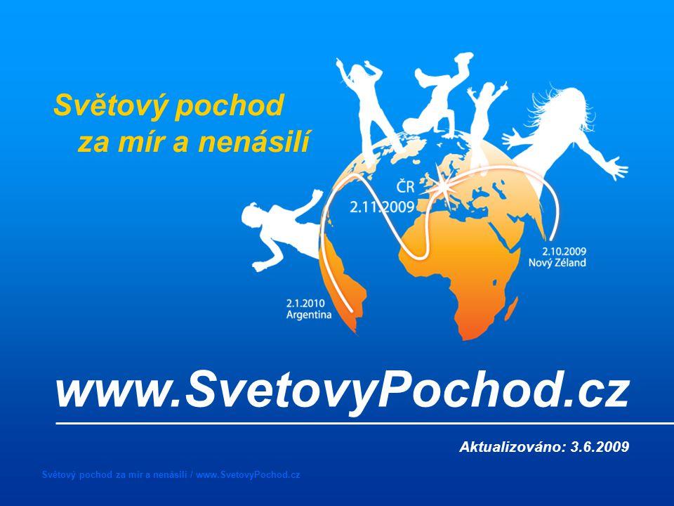 Světový pochod za mír a nenásilí / www.SvetovyPochod.cz Světový pochod za mír a nenásilí www.SvetovyPochod.cz Aktualizováno: 3.6.2009