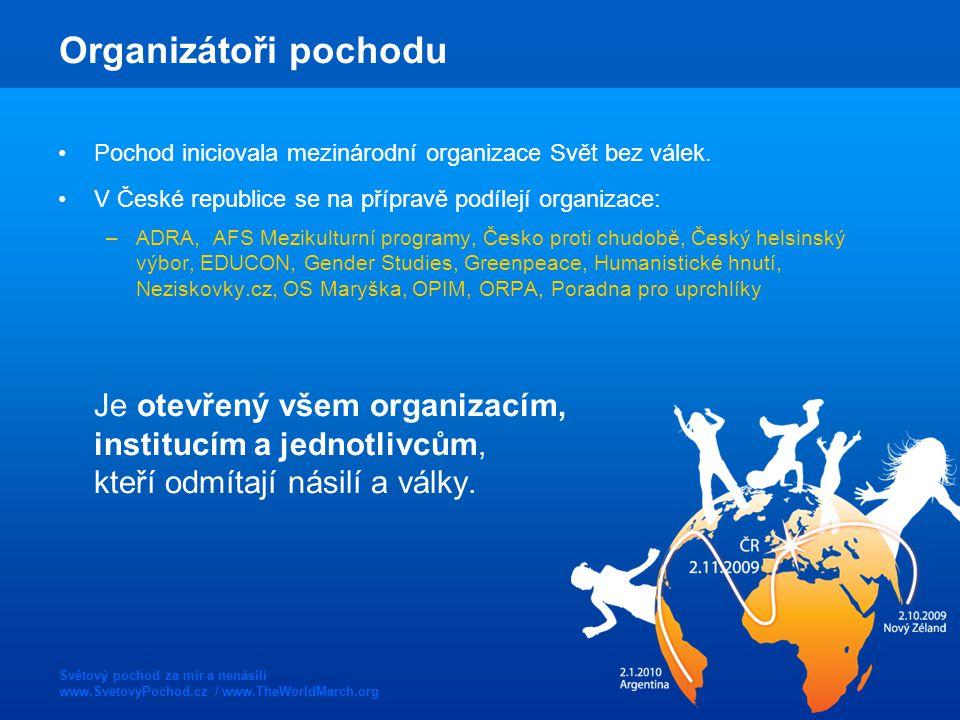 Světový pochod za mír a nenásilí www.SvetovyPochod.cz / www.TheWorldMarch.org Co plánujeme v České republice Do září 2009: Akce upozorňující na nadcházející pochod Od 2.