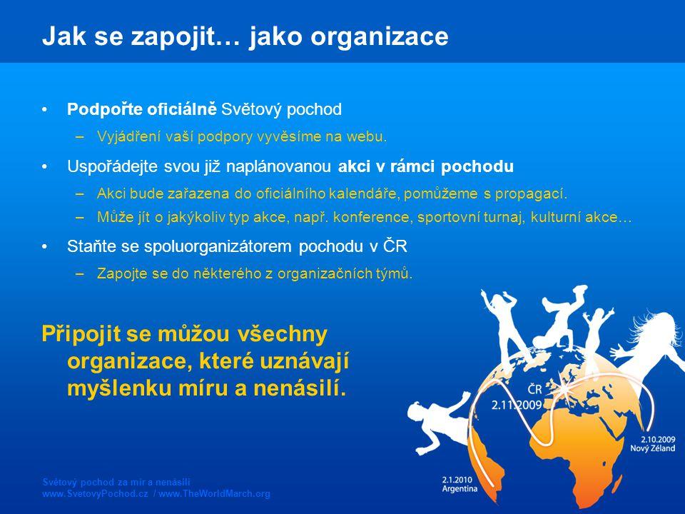 Světový pochod za mír a nenásilí www.SvetovyPochod.cz / www.TheWorldMarch.org Jak se zapojit… jako organizace Podpořte oficiálně Světový pochod –Vyjádření vaší podpory vyvěsíme na webu.