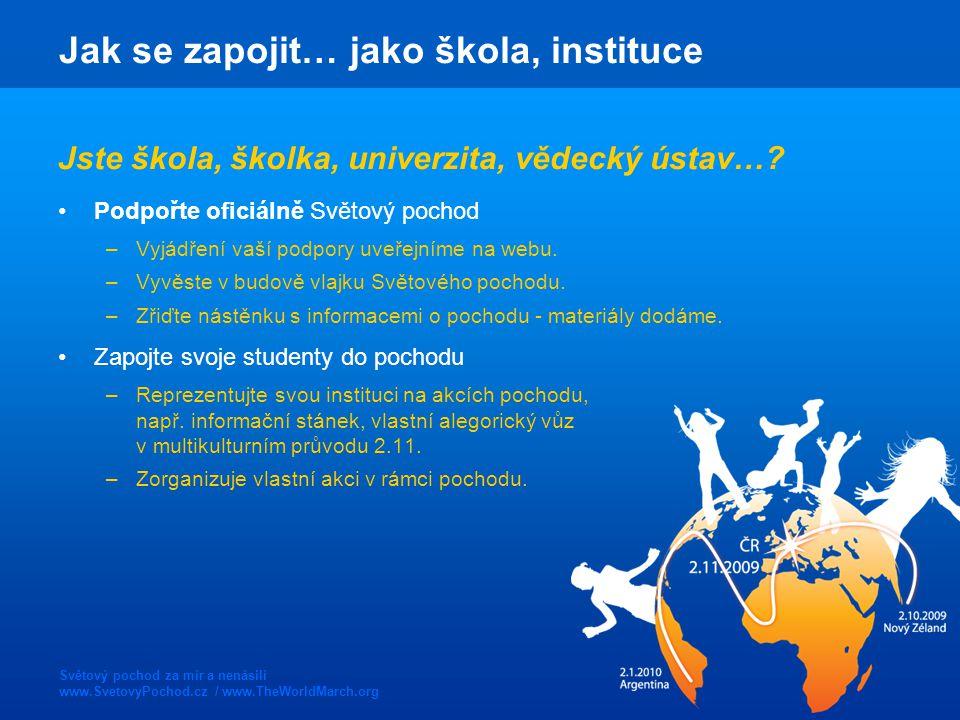Světový pochod za mír a nenásilí www.SvetovyPochod.cz / www.TheWorldMarch.org Jak se zapojit… jako škola, instituce Jste škola, školka, univerzita, vědecký ústav….