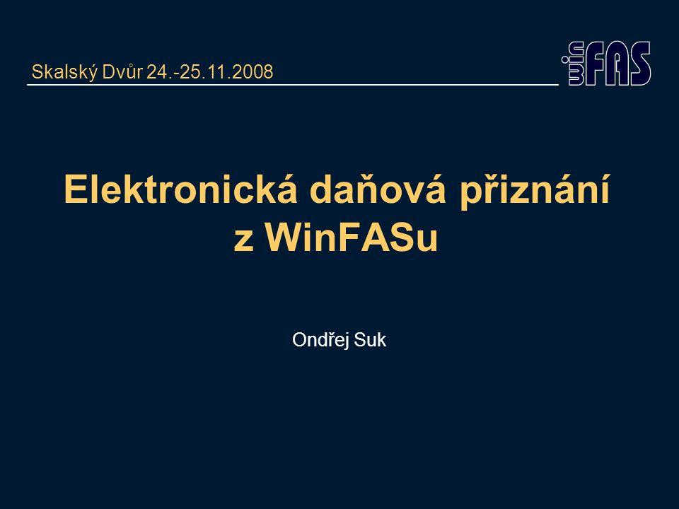 Elektronická daňová přiznání z WinFASu Ondřej Suk Skalský Dvůr 24.-25.11.2008