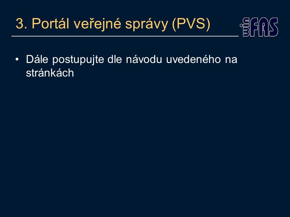3. Portál veřejné správy (PVS) Dále postupujte dle návodu uvedeného na stránkách