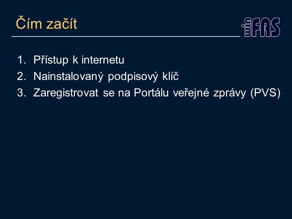 Čím začít 1.Přístup k internetu 2.Nainstalovaný podpisový klíč 3.Zaregistrovat se na Portálu veřejné zprávy (PVS)