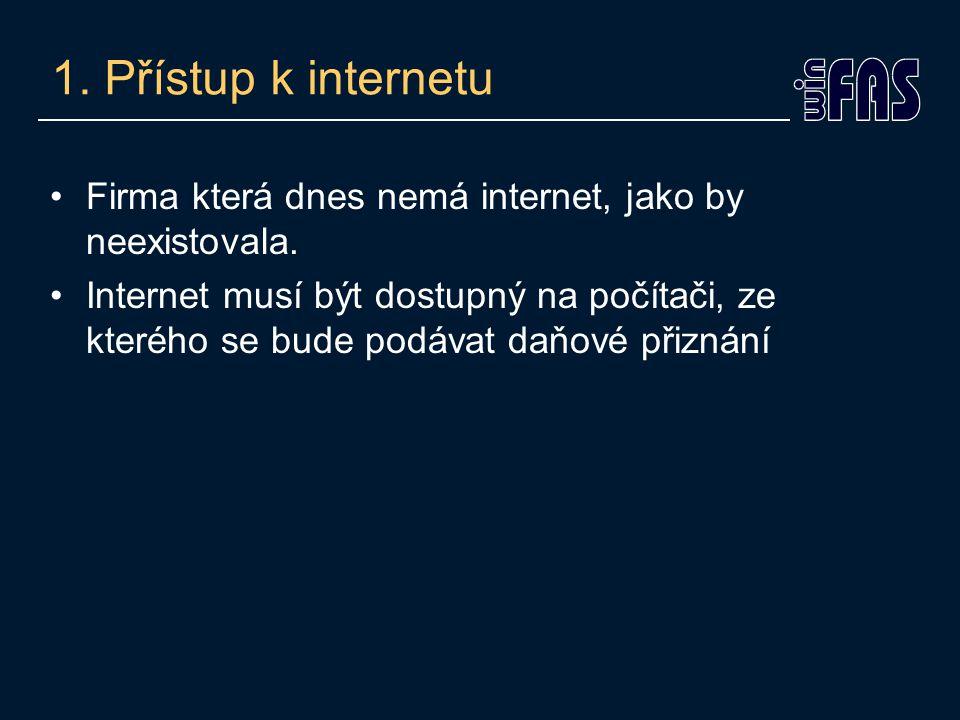 1. Přístup k internetu Firma která dnes nemá internet, jako by neexistovala.