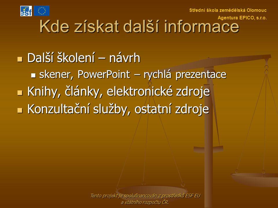 Kde získat další informace Další školení – návrh Další školení – návrh skener, PowerPoint – rychlá prezentace skener, PowerPoint – rychlá prezentace K