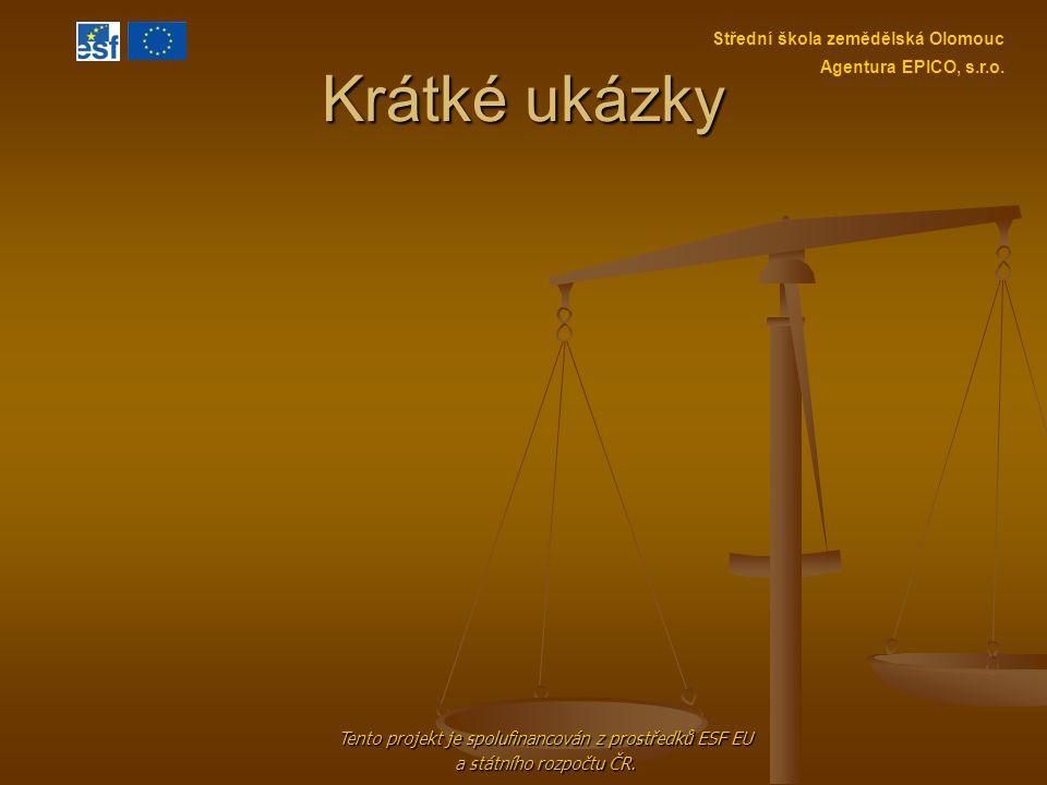 Krátké ukázky Tento projekt je spolufinancován z prostředků ESF EU a státního rozpočtu ČR. Střední škola zemědělská Olomouc Agentura EPICO, s.r.o.