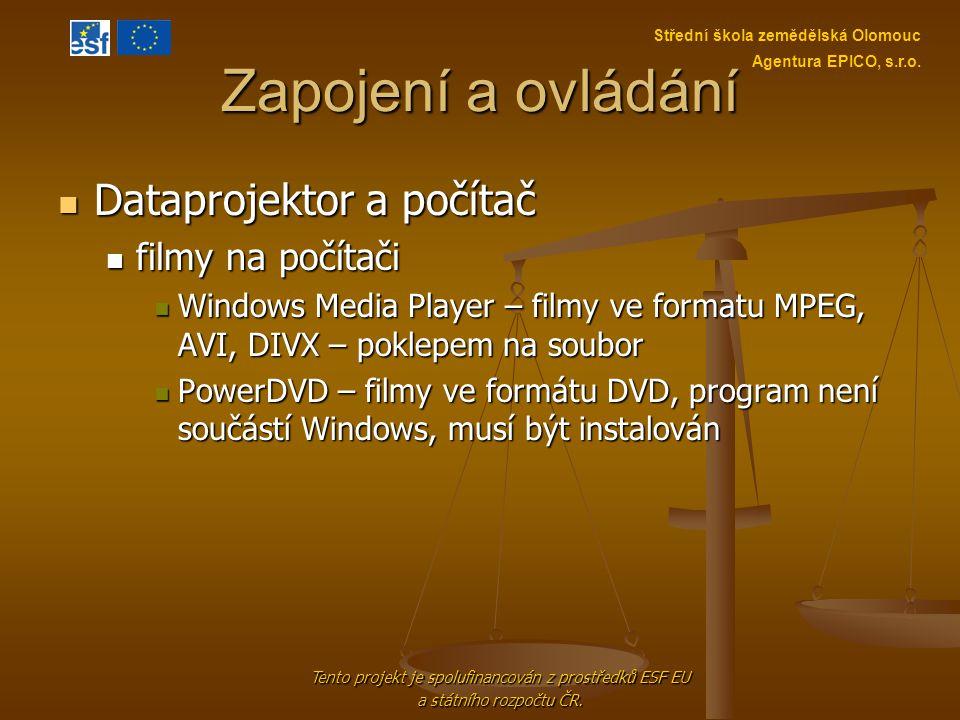 Zapojení a ovládání Dataprojektor a počítač Dataprojektor a počítač filmy na počítači filmy na počítači Windows Media Player – filmy ve formatu MPEG,