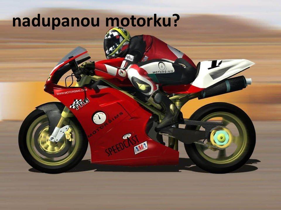 nadupanou motorku?