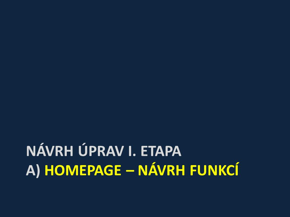 NÁVRH ÚPRAV I. ETAPA A) HOMEPAGE – NÁVRH FUNKCÍ