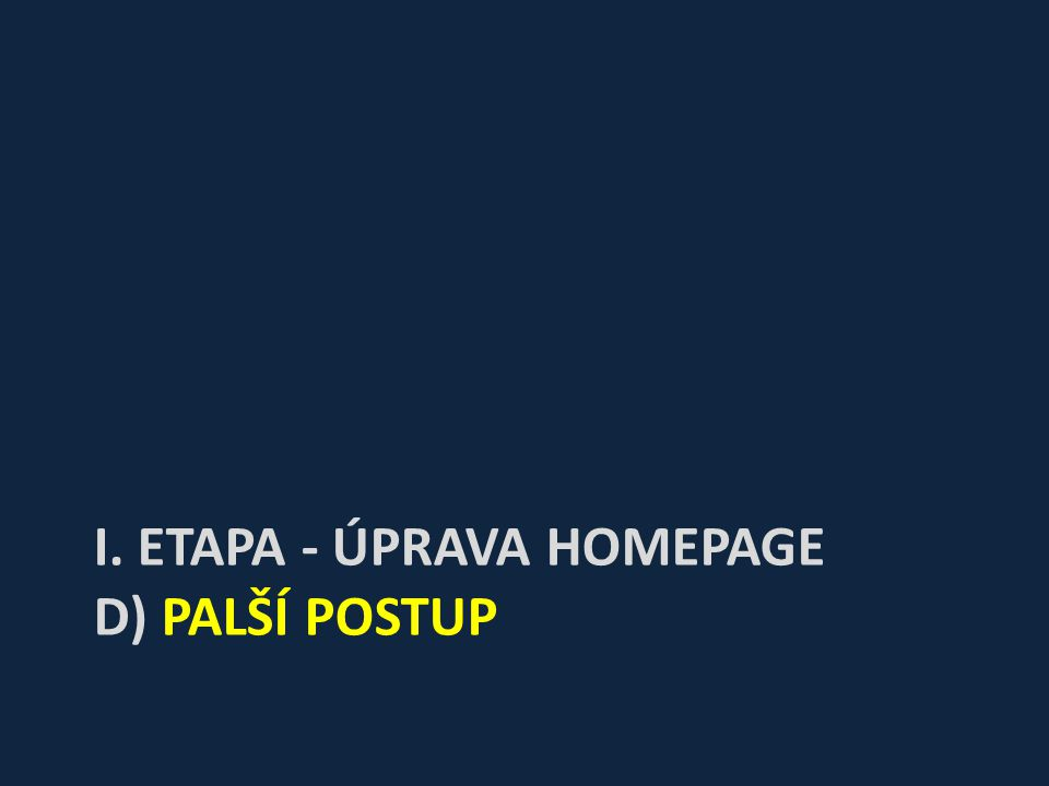 I. ETAPA - ÚPRAVA HOMEPAGE D) PALŠÍ POSTUP