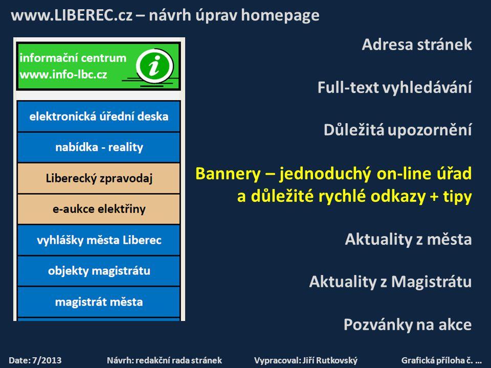 www.LIBEREC.cz – návrh úprav homepage POŽADAVKY Date: 7/2013Návrh: redakční rada stránekVypracoval: Jiří RutkovskýGrafická příloha č.