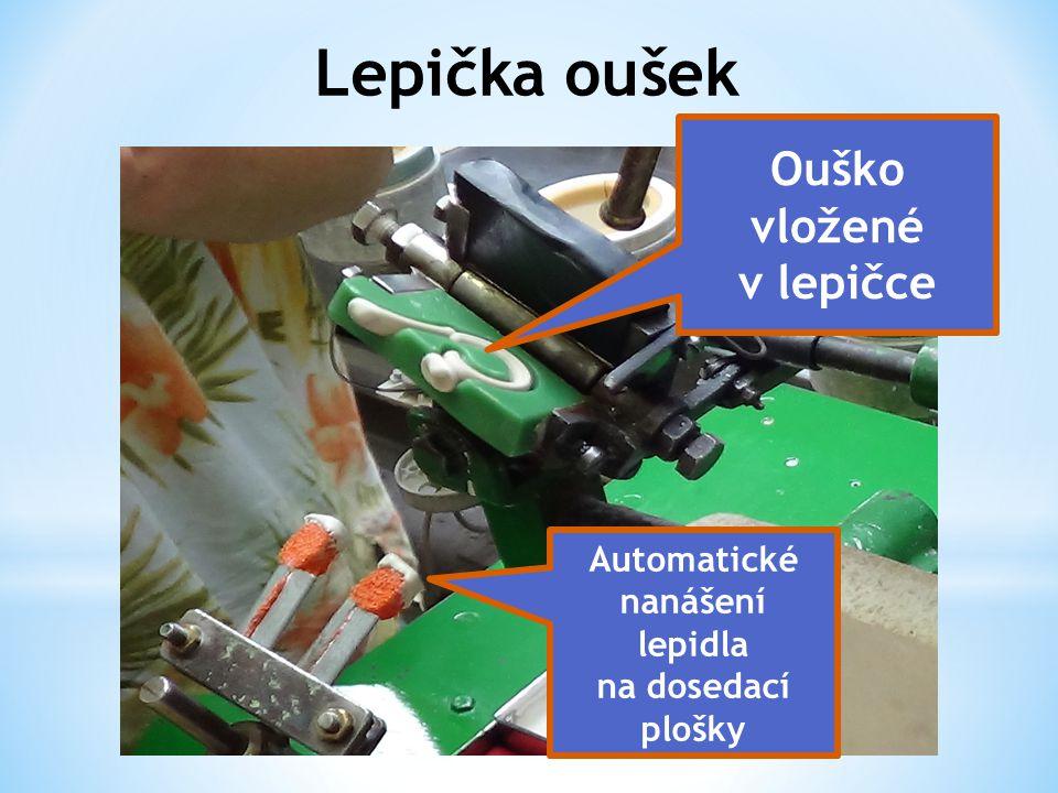 Lepička oušek Ouško vložené v lepičce Automatické nanášení lepidla na dosedací plošky