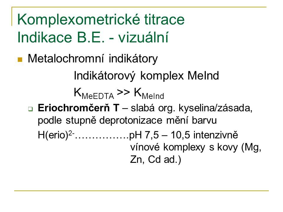 Komplexometrické titrace Indikace B.E. - vizuální Metalochromní indikátory Indikátorový komplex MeInd K MeEDTA >> K MeInd  Eriochromčerň T – slabá or