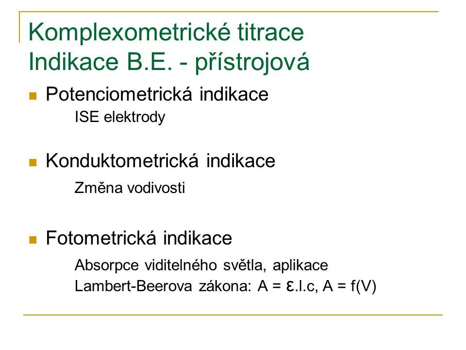 Komplexometrické titrace Indikace B.E. - přístrojová Potenciometrická indikace ISE elektrody Konduktometrická indikace Změna vodivosti Fotometrická in