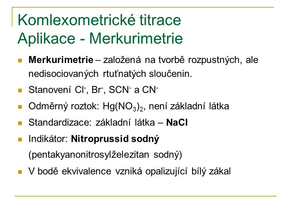 Komlexometrické titrace Aplikace - Merkurimetrie Merkurimetrie – založená na tvorbě rozpustných, ale nedisociovaných rtuťnatých sloučenin.