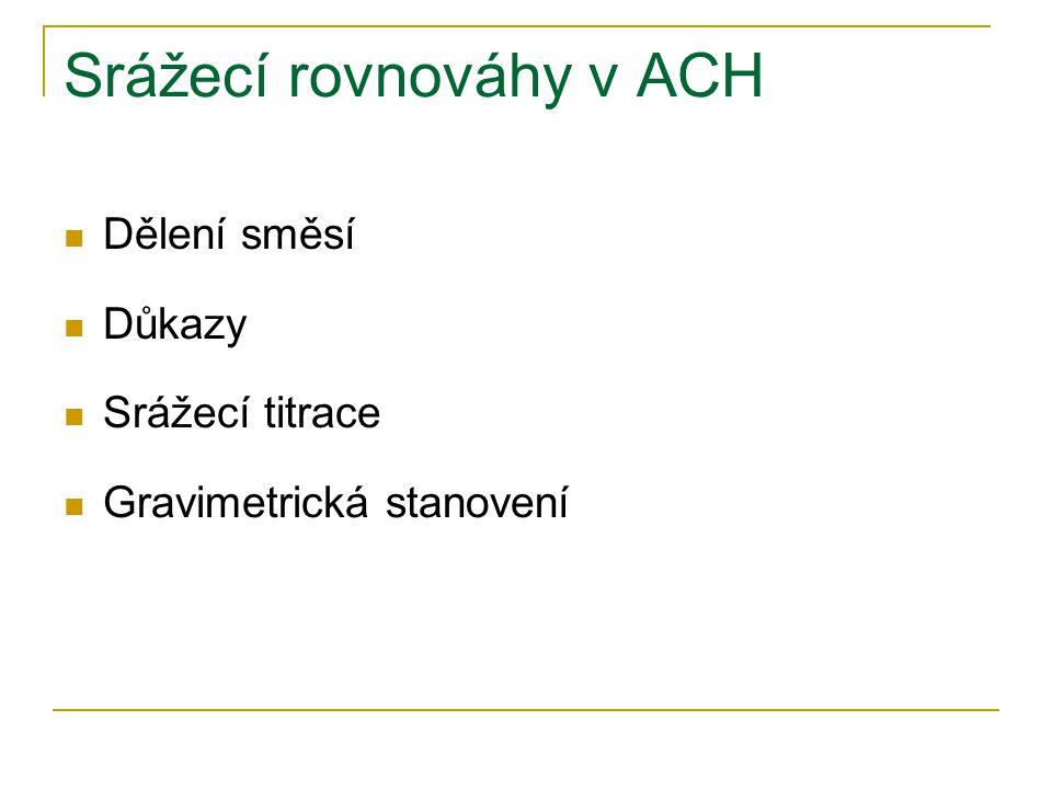 Srážecí rovnováhy v ACH Dělení směsí Důkazy Srážecí titrace Gravimetrická stanovení