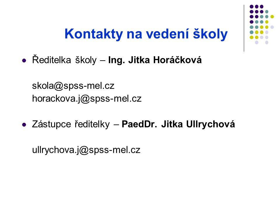 Kontakty na vedení školy Ředitelka školy – Ing. Jitka Horáčková skola@spss-mel.cz horackova.j@spss-mel.cz Zástupce ředitelky – PaedDr. Jitka Ullrychov