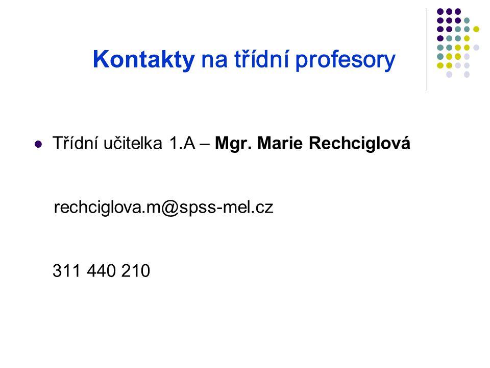 Kontakty na třídní profesory Třídní učitelka 1.A – Mgr. Marie Rechciglová rechciglova.m@spss-mel.cz 311 440 210