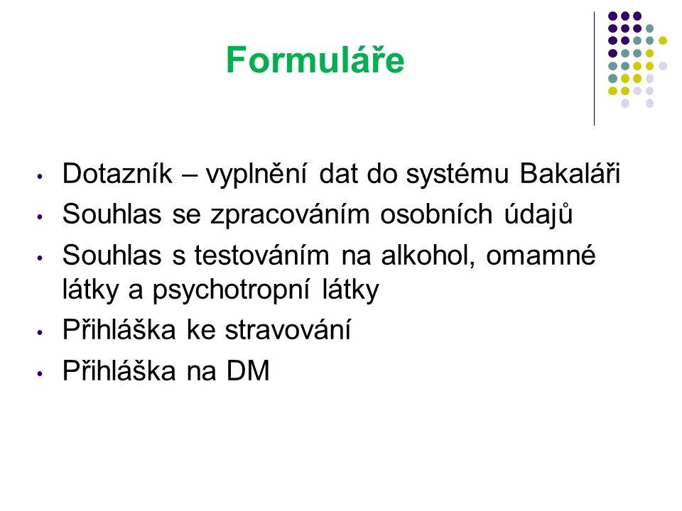 Formuláře Dotazník – vyplnění dat do systému Bakaláři Souhlas se zpracováním osobních údajů Souhlas s testováním na alkohol, omamné látky a psychotrop