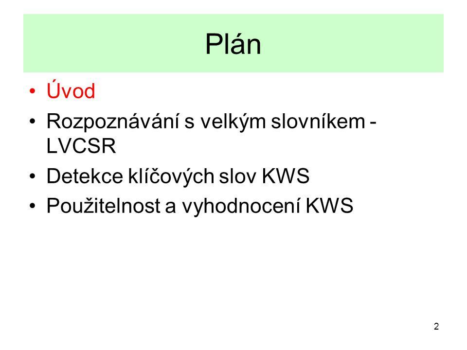 2 Plán Úvod Rozpoznávání s velkým slovníkem - LVCSR Detekce klíčových slov KWS Použitelnost a vyhodnocení KWS