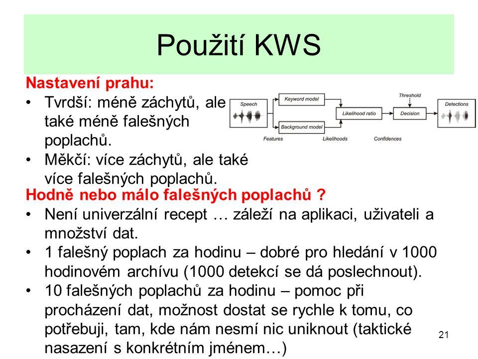 21 Použití KWS Nastavení prahu: Tvrdší: méně záchytů, ale také méně falešných poplachů.