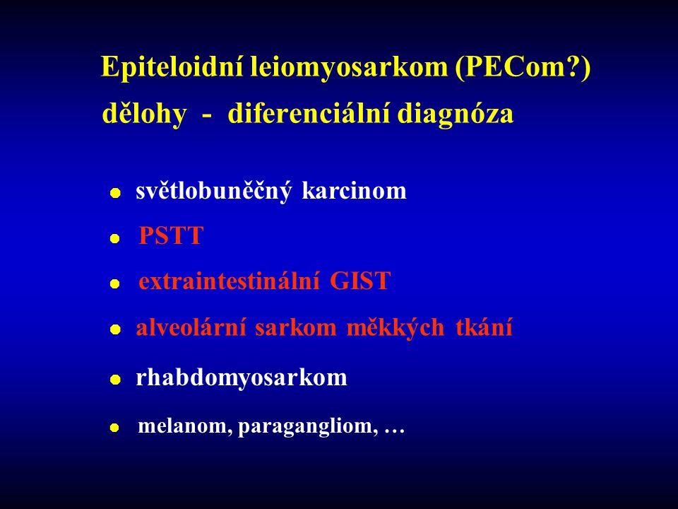 Epiteloidní leiomyosarkom (PECom?) dělohy - diferenciální diagnóza  světlobuněčný karcinom  PSTT  extraintestinální GIST  alveolární sarkom měkkých tkání  rhabdomyosarkom  melanom, paragangliom, …