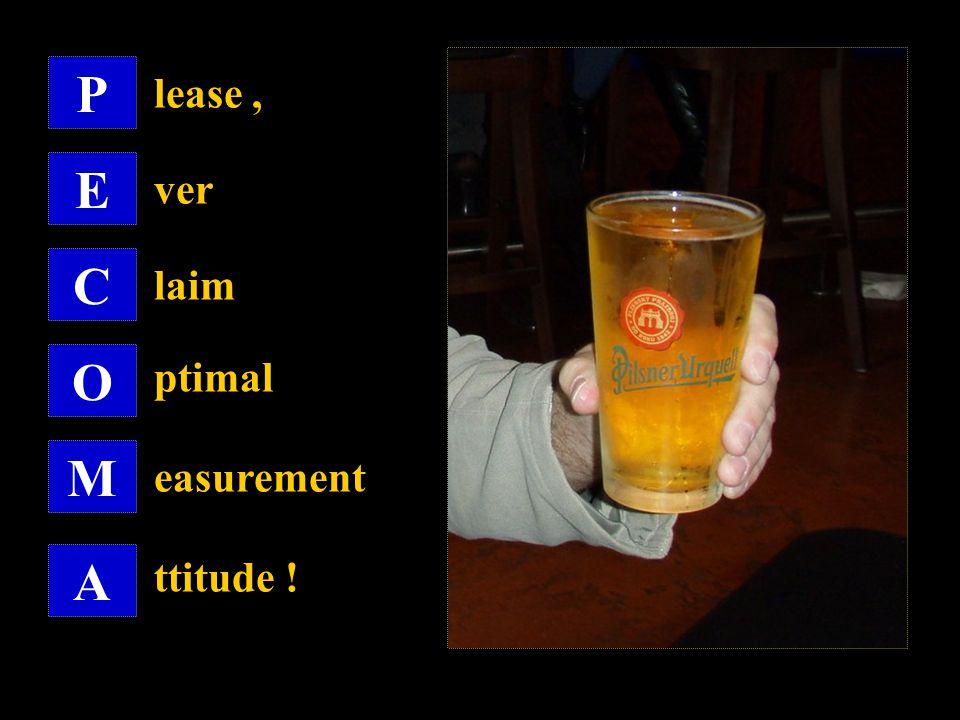 P E C O M A lease, ver laim ptimal easurement ttitude !