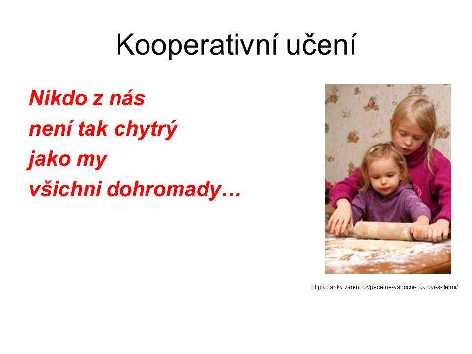 Kooperativní učení Nikdo z nás není tak chytrý jako my všichni dohromady… http://clanky.vareni.cz/peceme-vanocni-cukrovi-s-detmi/