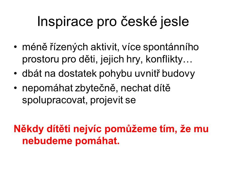 Inspirace pro české jesle méně řízených aktivit, více spontánního prostoru pro děti, jejich hry, konflikty… dbát na dostatek pohybu uvnitř budovy nepomáhat zbytečně, nechat dítě spolupracovat, projevit se Někdy dítěti nejvíc pomůžeme tím, že mu nebudeme pomáhat.