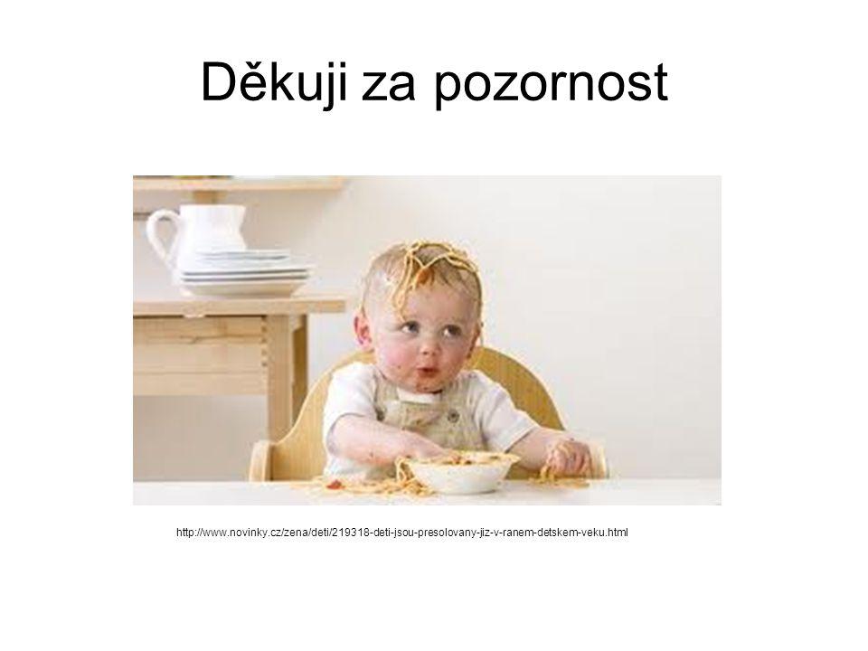 Děkuji za pozornost http://www.novinky.cz/zena/deti/219318-deti-jsou-presolovany-jiz-v-ranem-detskem-veku.html