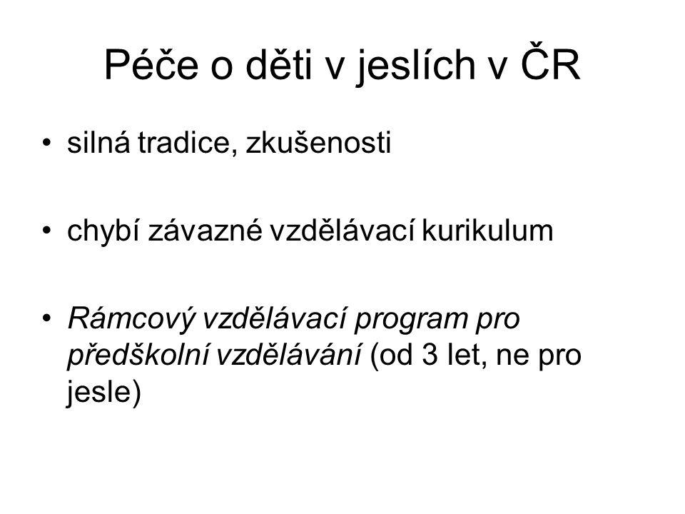 Péče o děti v jeslích v ČR silná tradice, zkušenosti chybí závazné vzdělávací kurikulum Rámcový vzdělávací program pro předškolní vzdělávání (od 3 let, ne pro jesle)