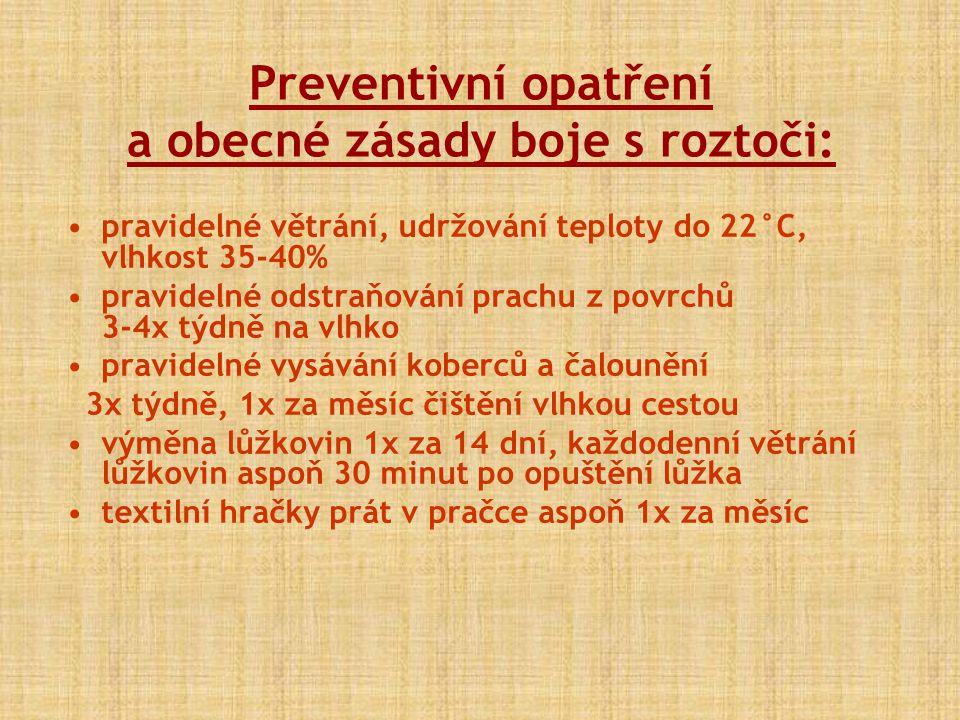 Preventivní opatření a obecné zásady boje s roztoči: pravidelné větrání, udržování teploty do 22°C, vlhkost 35-40% pravidelné odstraňování prachu z po
