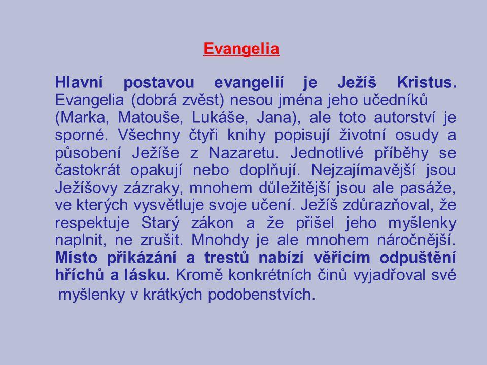 Evangelia Hlavní postavou evangelií je Ježíš Kristus. Evangelia (dobrá zvěst) nesou jména jeho učedníků (Marka, Matouše, Lukáše, Jana), ale toto autor