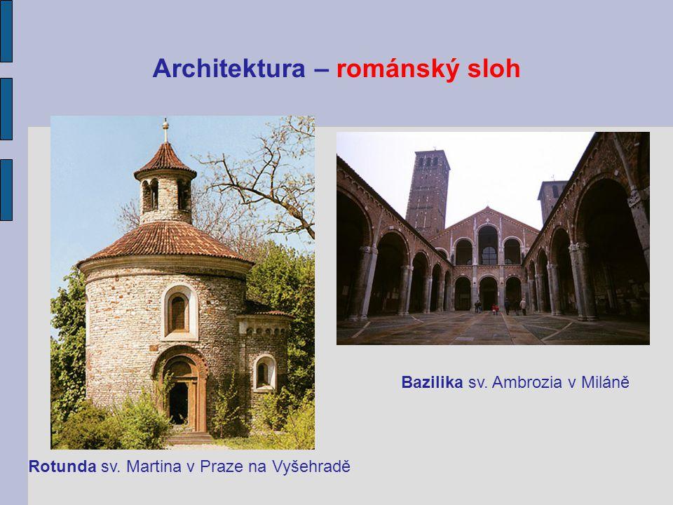 Architektura – románský sloh Rotunda sv. Martina v Praze na Vyšehradě Bazilika sv. Ambrozia v Miláně